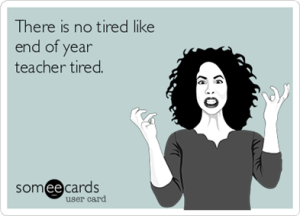 there-is-no-tired-like-end-of-year-teacher-tired--0d34a_thumb[2]